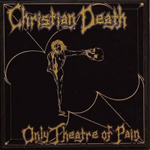 ALTSPHERE PRODUCTION - label & shop - Page 2 Christian-death-only-theatre-of-pain