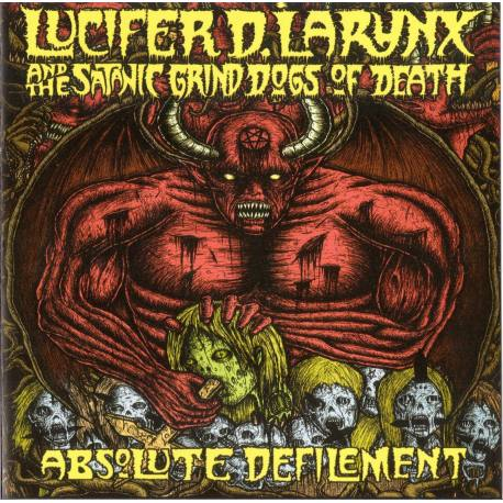 LUCIFER D. LARYNX AND THE SATANIC GRIND DOGS OF DEATH Absolute Defilement CD