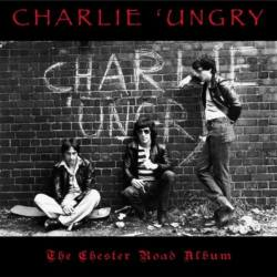 CHARLIE 'UNGRY The Chester Road Album CD