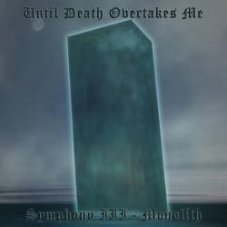 UNTIL DEATH OVERTAKES ME Symphony III : Monolith CD